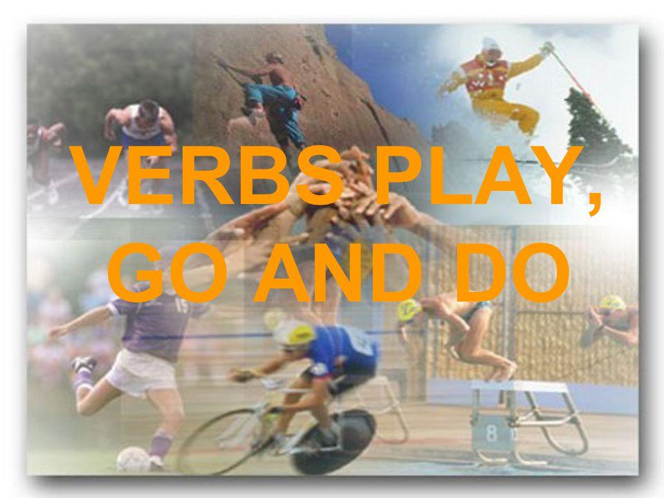 VERBS PLAY, GO AND DO