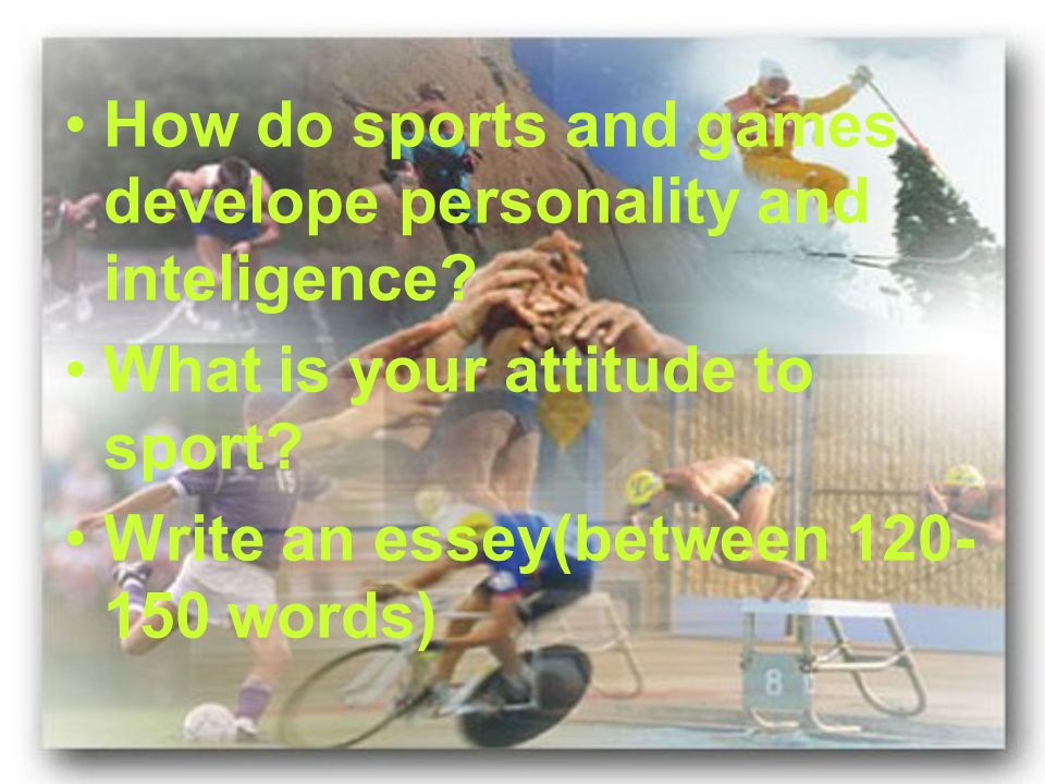 How do sports and games develope personality and inteligence.