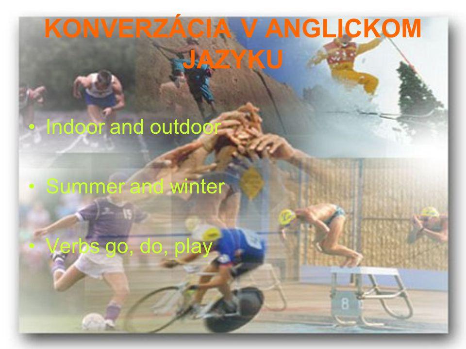 KONVERZÁCIA V ANGLICKOM JAZYKU Indoor and outdoor Summer and winter Verbs go, do, play