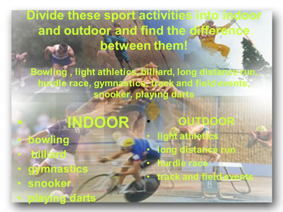 Divide these sport activities into indoor and outdoor and find the difference between them.