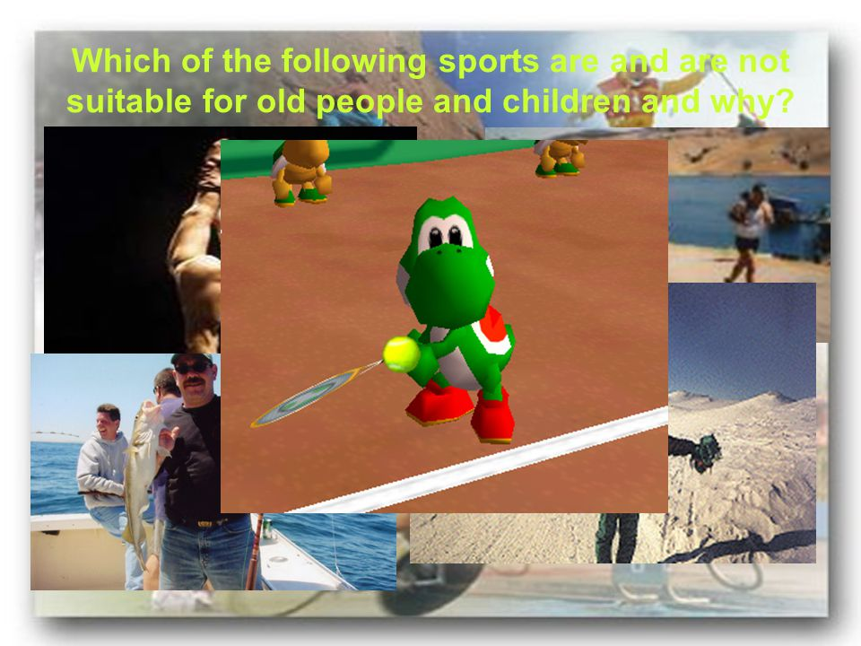 Which of the following sports are and are not suitable for old people and children and why?