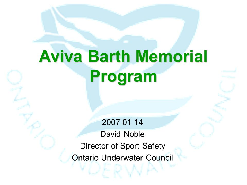 Aviva Barth Memorial Program 2007 01 14 David Noble Director of Sport Safety Ontario Underwater Council