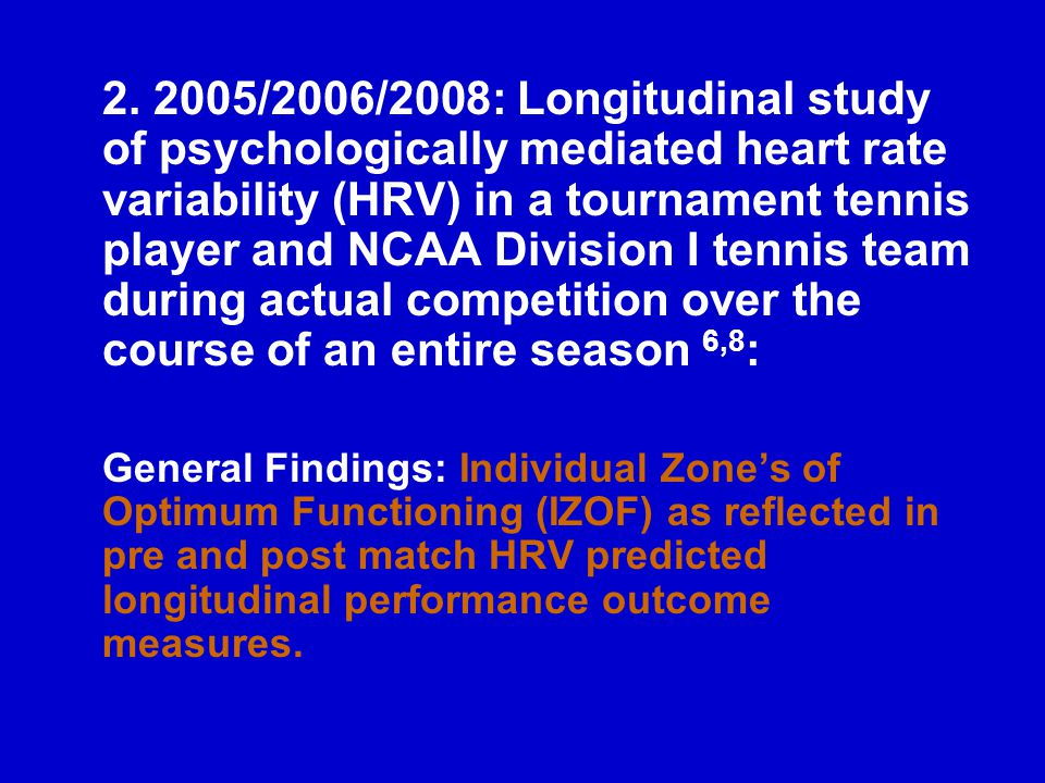 2. 2005/2006/2008: Longitudinal study of psychologically mediated heart rate variability (HRV) in a tournament tennis player and NCAA Division I tenni