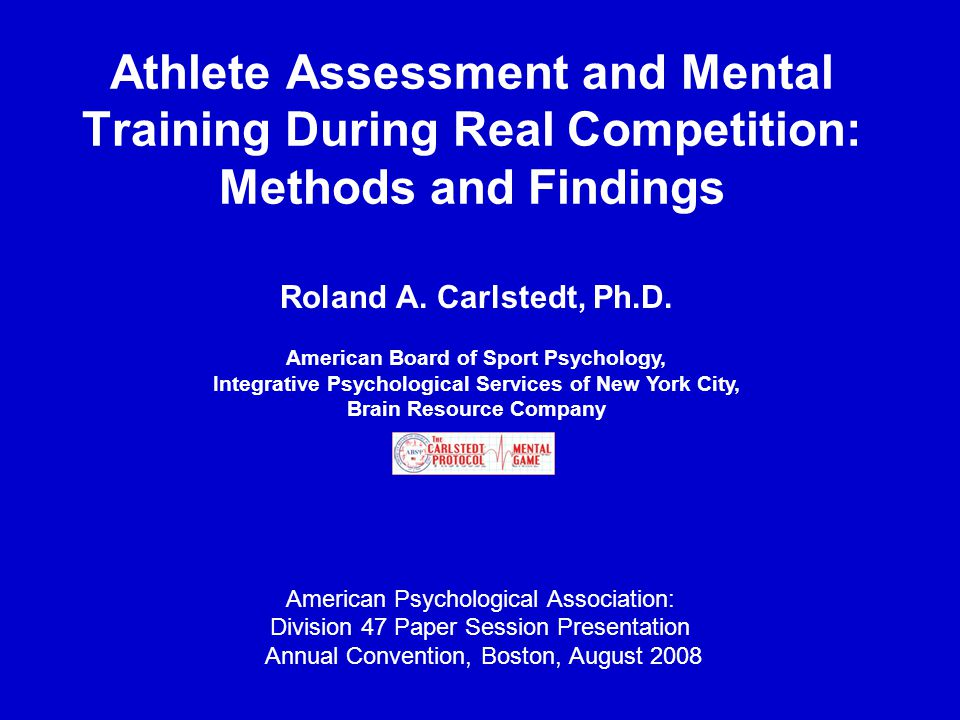 Athlete Assessment and Mental Training During Real Competition: Methods and Findings American Psychological Association: Division 47 Paper Session Pre
