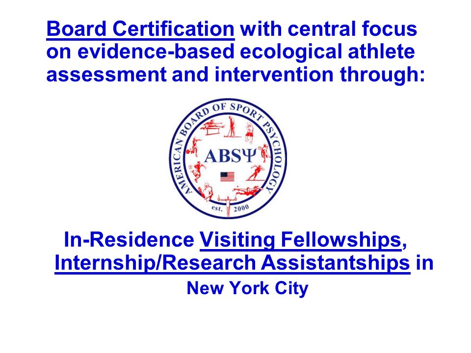 Board Certification with central focus on evidence-based ecological athlete assessment and intervention through: In-Residence Visiting Fellowships, In