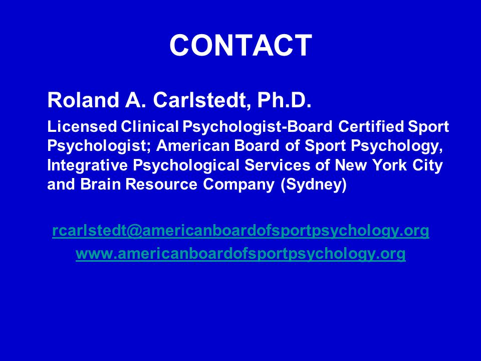 CONTACT Roland A. Carlstedt, Ph.D. Licensed Clinical Psychologist-Board Certified Sport Psychologist; American Board of Sport Psychology, Integrative