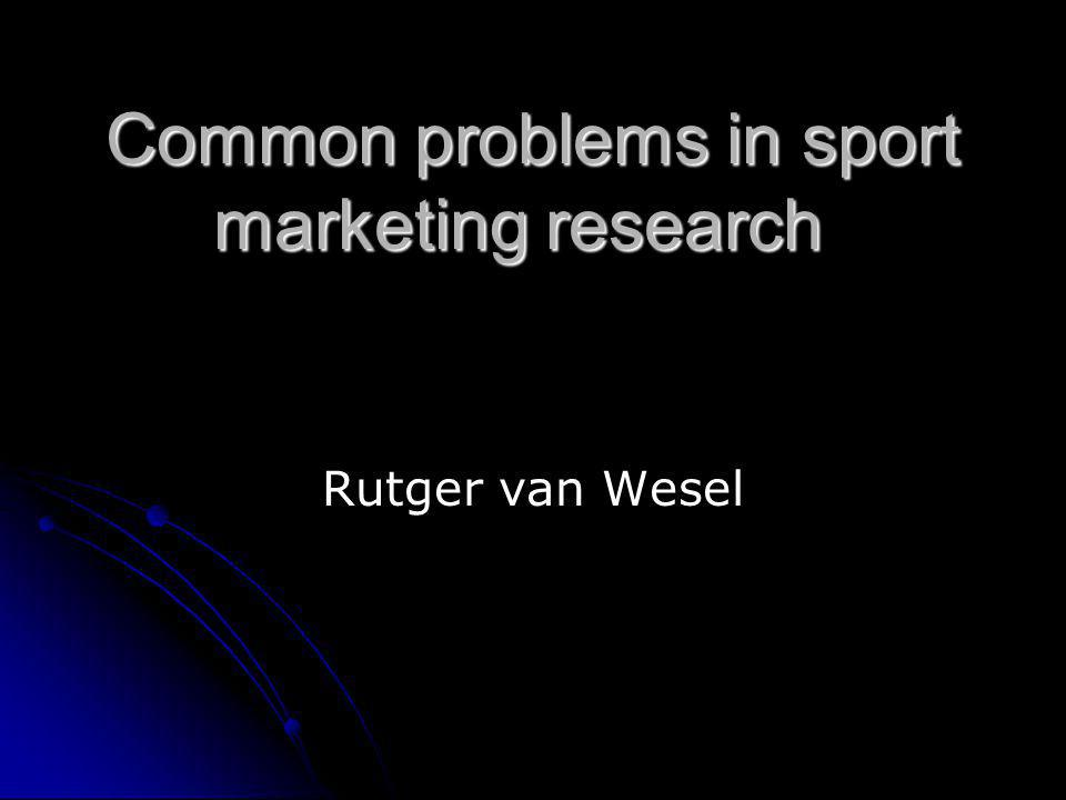 Common problems in sport marketing research Rutger van Wesel