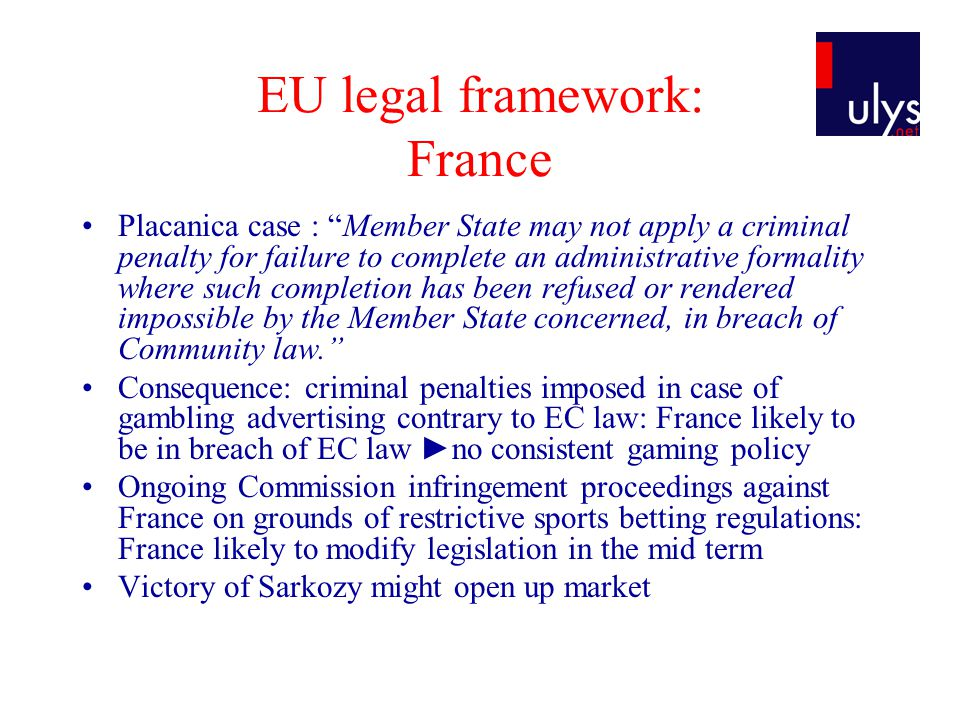 EU legal framework: France Placanica case : Member State may not apply a criminal penalty for failure to complete an administrative formality where su