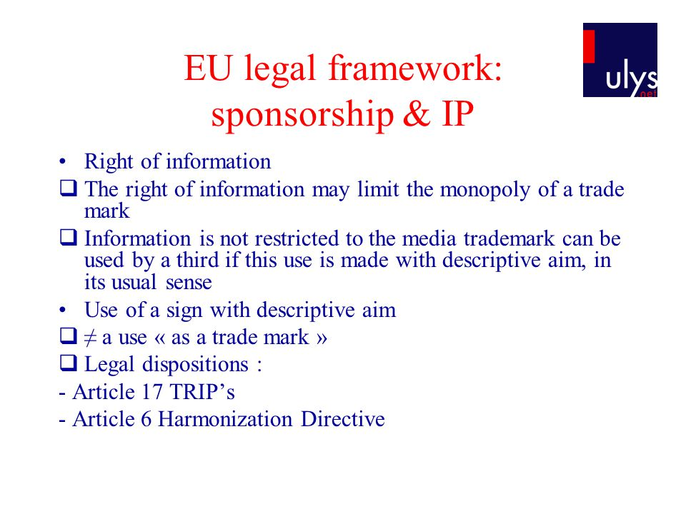 EU legal framework: sponsorship & IP Right of information The right of information may limit the monopoly of a trade mark Information is not restricte