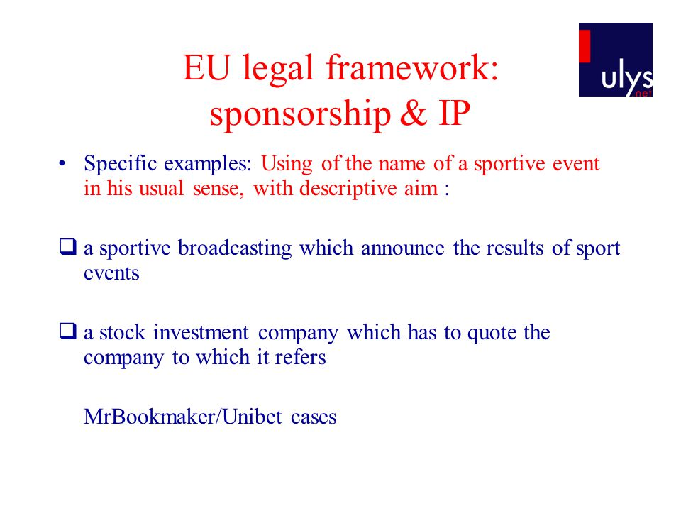 EU legal framework: sponsorship & IP Specific examples: Using of the name of a sportive event in his usual sense, with descriptive aim : a sportive br