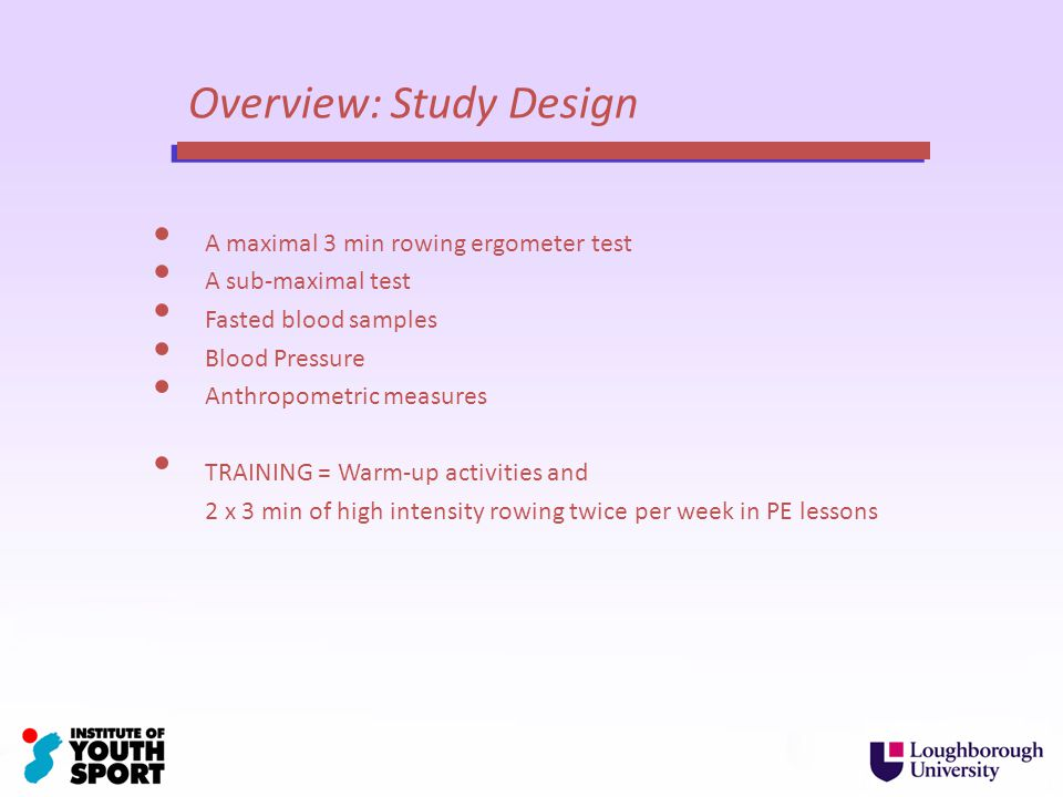 A maximal 3 min rowing ergometer test A sub-maximal test Fasted blood samples Blood Pressure Anthropometric measures TRAINING = Warm-up activities and 2 x 3 min of high intensity rowing twice per week in PE lessons Overview: Study Design