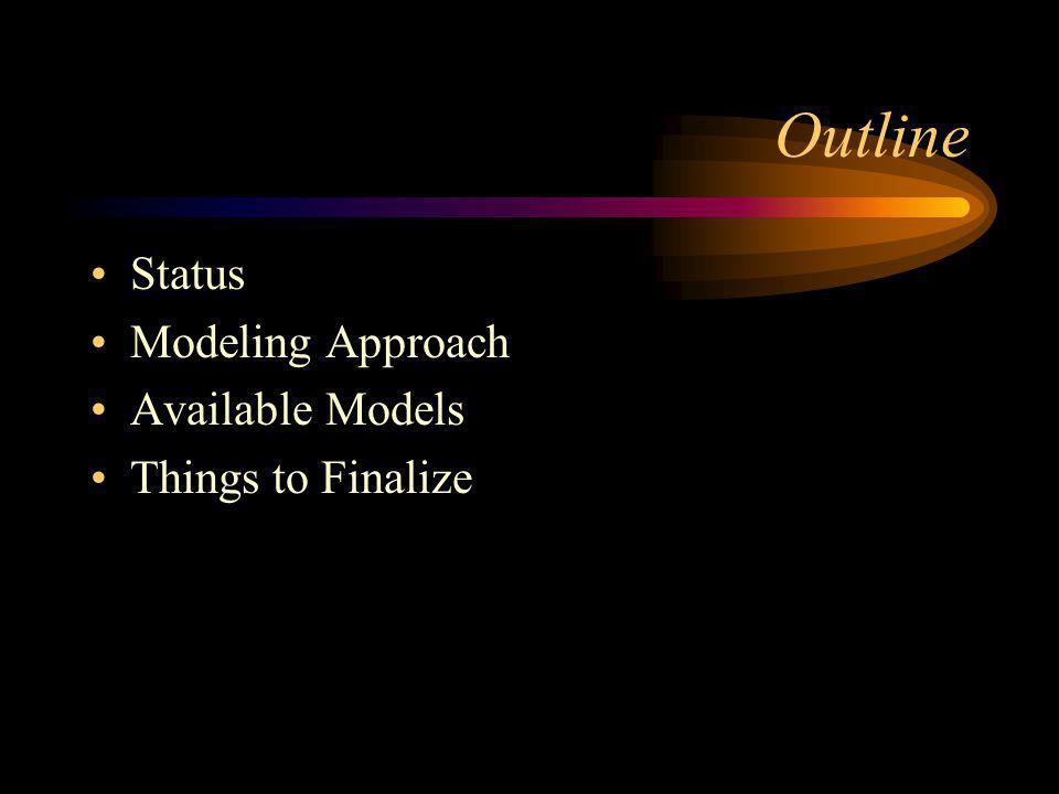 Outline Status Modeling Approach Available Models Things to Finalize