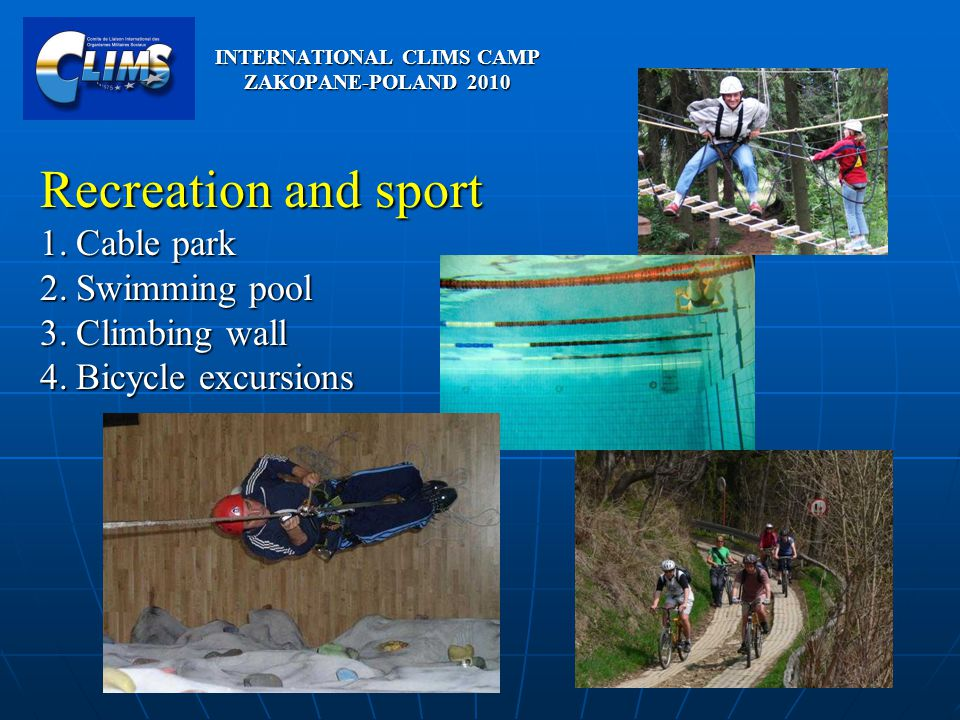 Recreation and sport 1.Cable park 2.Swimming pool 3.Climbing wall 4.Bicycle excursions INTERNATIONAL CLIMS CAMP ZAKOPANE-POLAND 2010