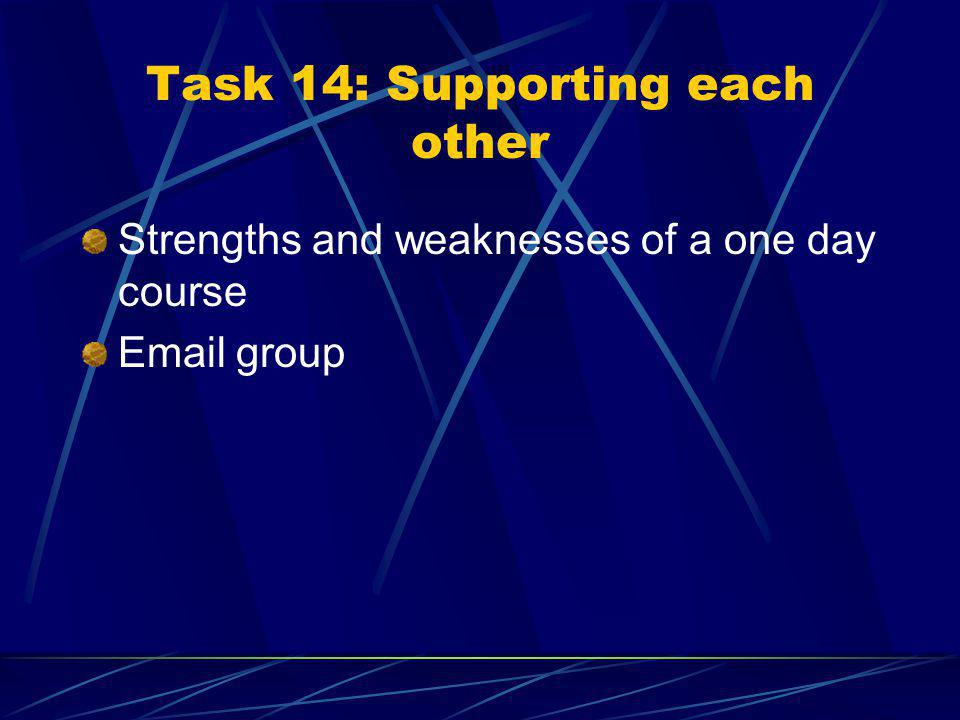 Task 13: Keeping a record of progress and success See page 13 Why? Improvement Module evaluation Your stories shared