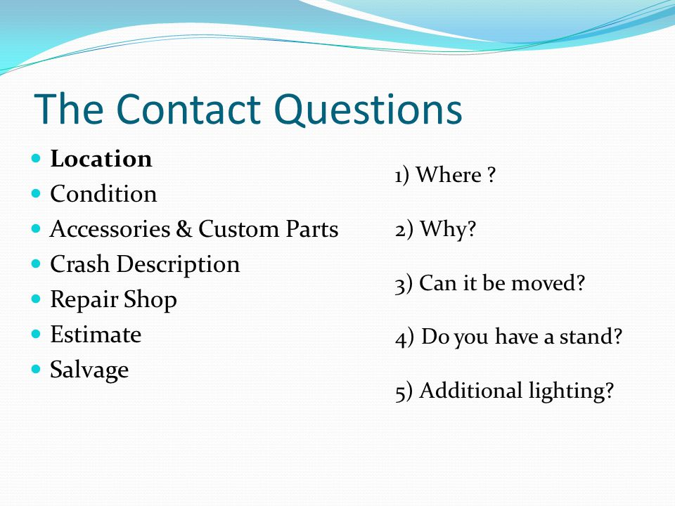 The Contact Questions Location Condition Accessories & Custom Parts Crash Description Repair Shop Estimate Salvage 1) Where .