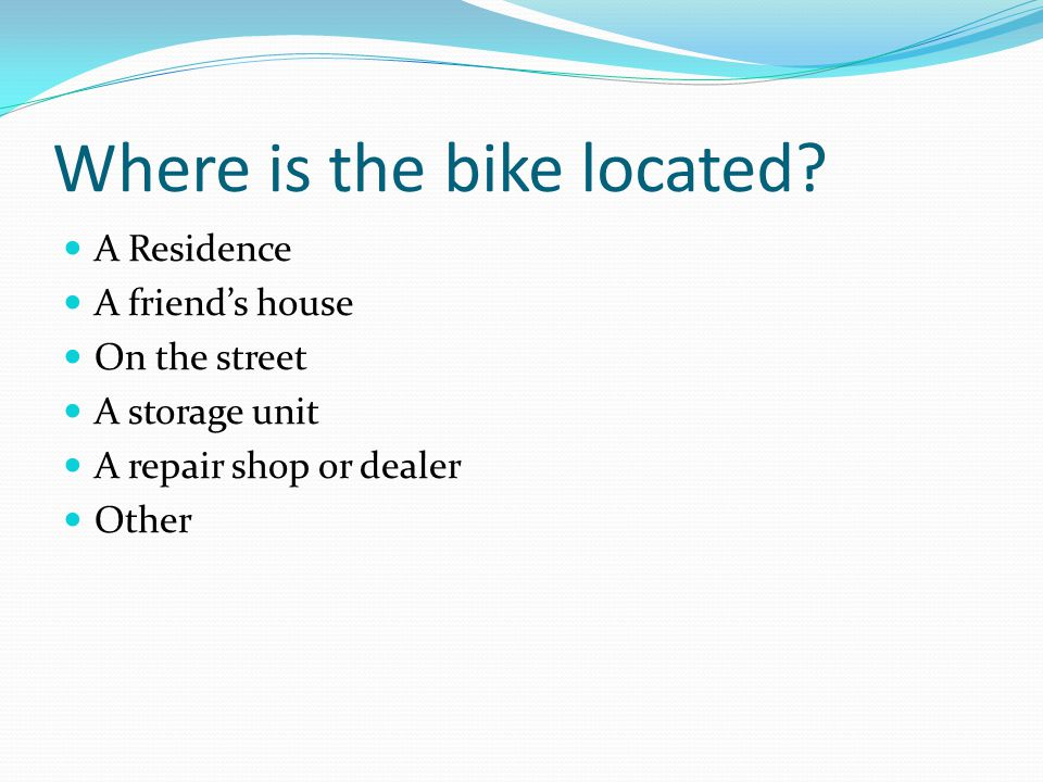 Where is the bike located.