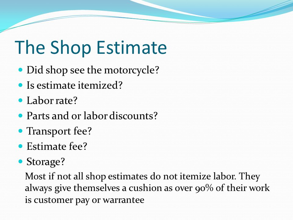 The Shop Estimate Did shop see the motorcycle.Is estimate itemized.