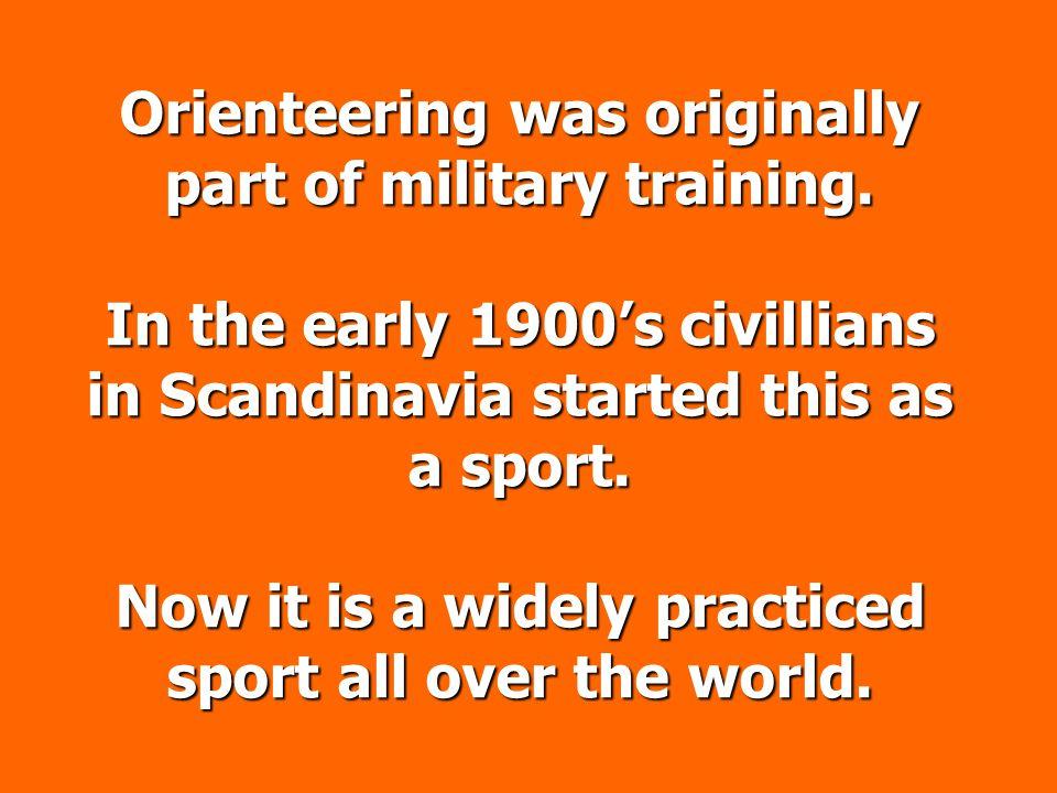 Orienteering was originally part of military training.