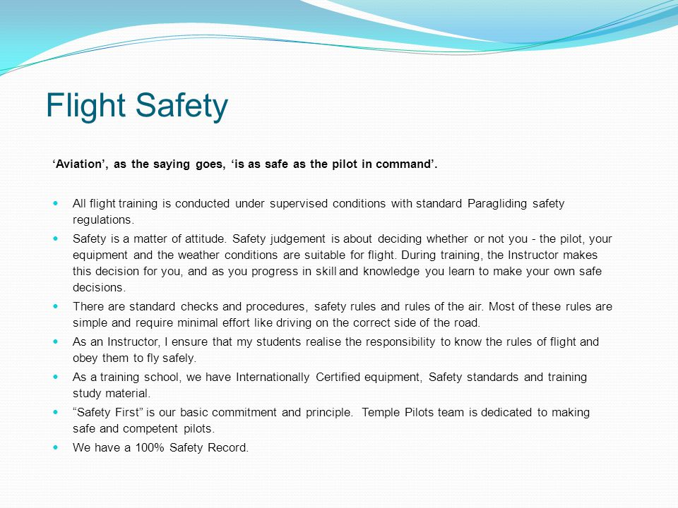 Flight Safety Aviation, as the saying goes, is as safe as the pilot in command.