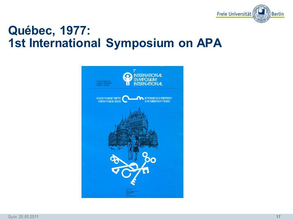 17 Györ, 20.05.2011 Québec, 1977: 1st International Symposium on APA