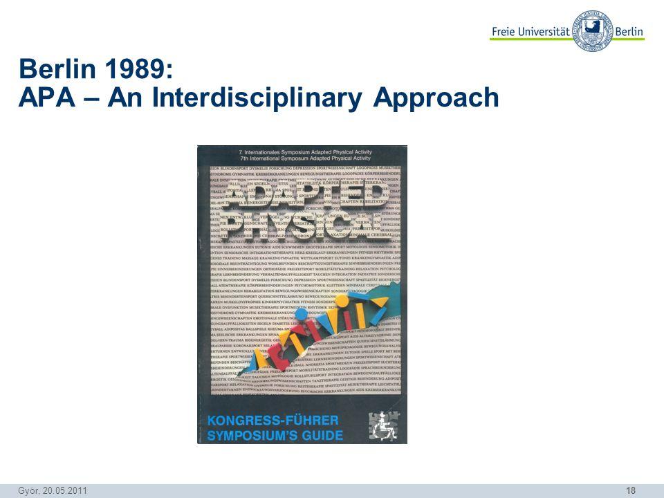 18 Györ, 20.05.2011 Berlin 1989: APA – An Interdisciplinary Approach