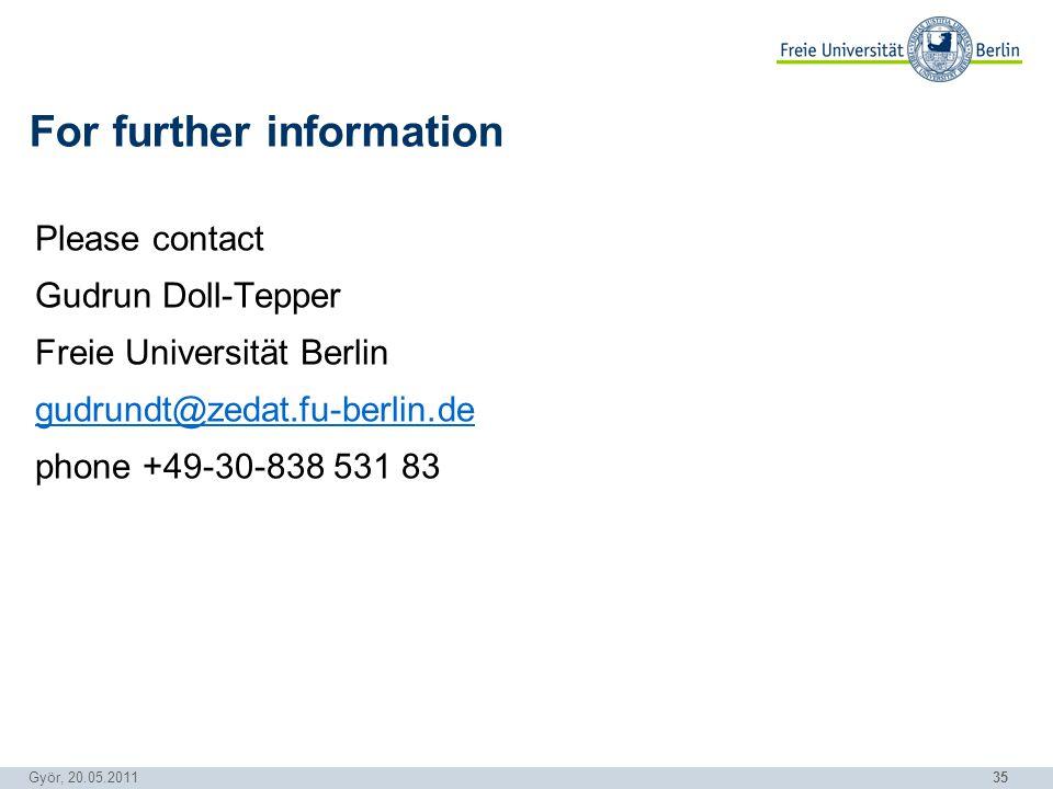 35 Györ, 20.05.2011 For further information Please contact Gudrun Doll-Tepper Freie Universität Berlin gudrundt@zedat.fu-berlin.de phone +49-30-838 531 83