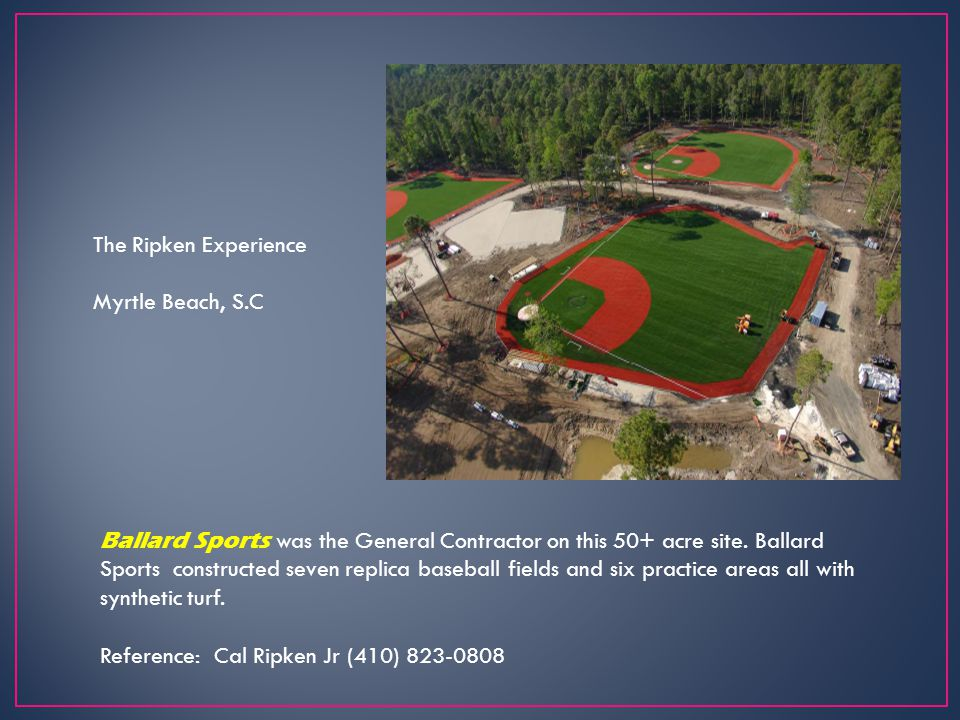 The Ripken Experience Myrtle Beach, S.C Ballard Sports was the General Contractor on this 50+ acre site. Ballard Sports constructed seven replica base