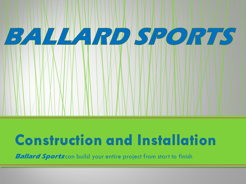 Ballard Sports can build your entire project from start to finish