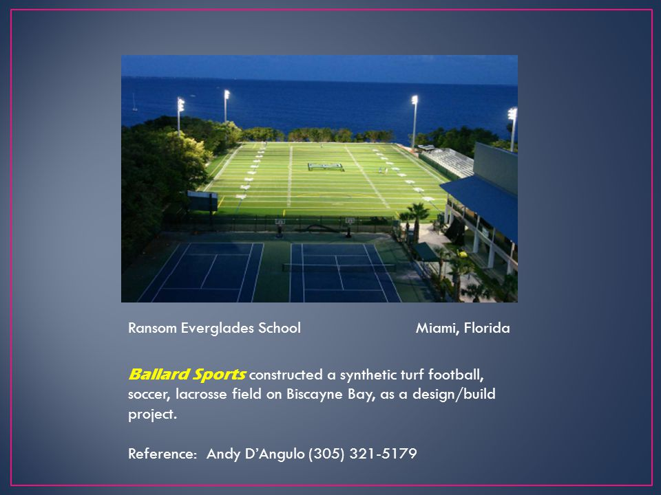 Ransom Everglades School Miami, Florida Ballard Sports constructed a synthetic turf football, soccer, lacrosse field on Biscayne Bay, as a design/buil