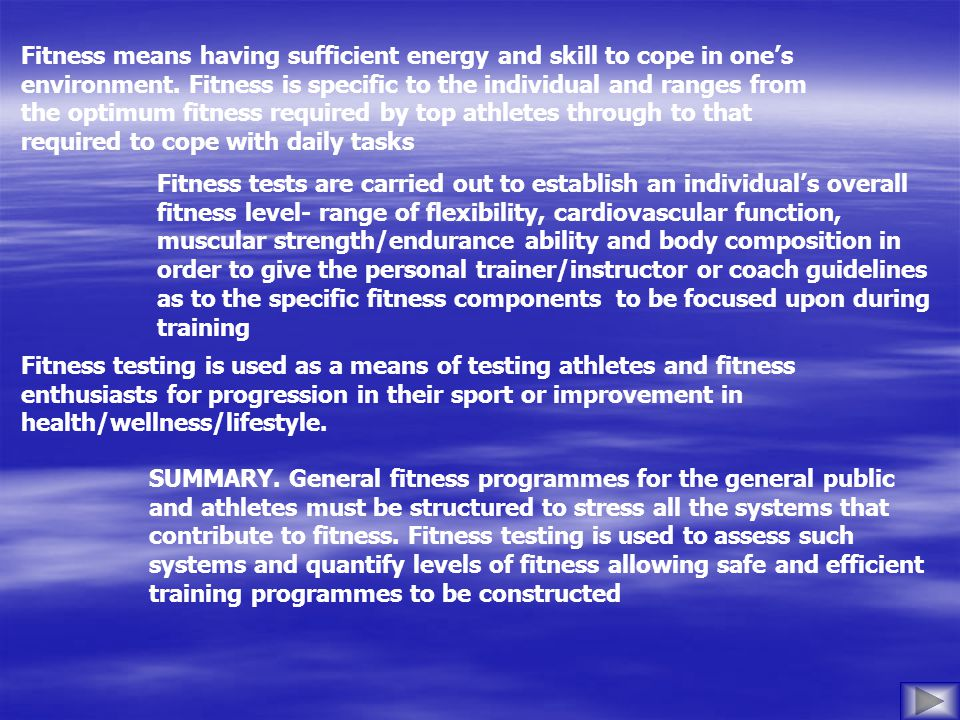 Fitness means having sufficient energy and skill to cope in ones environment.