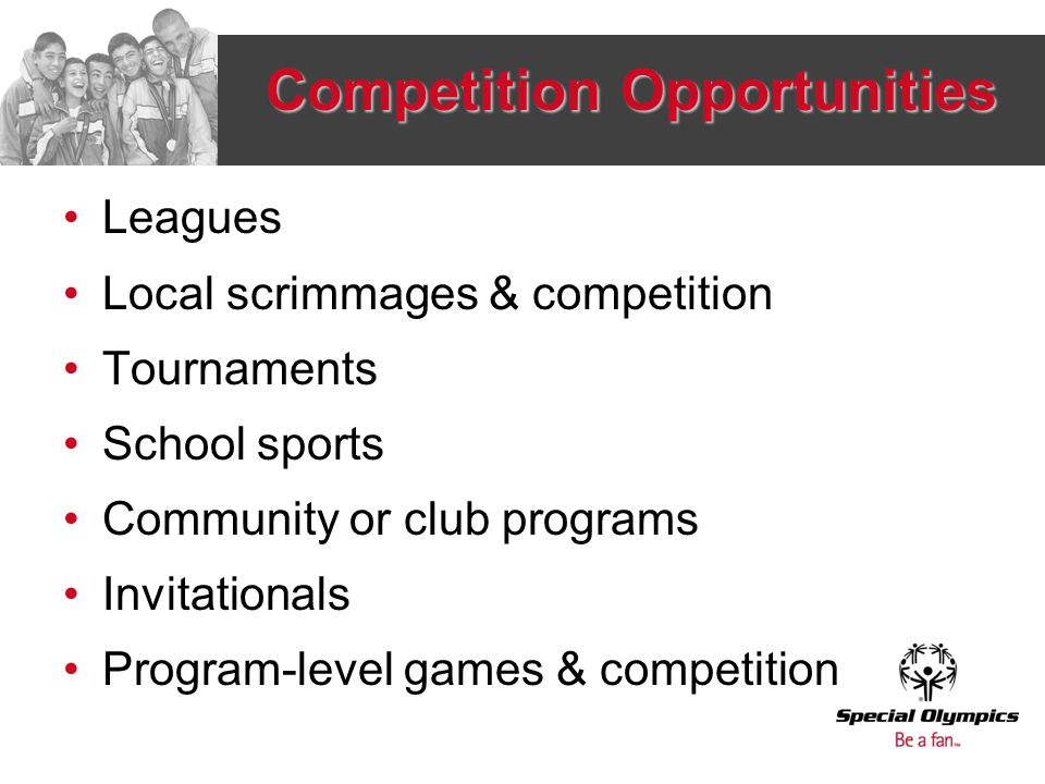 Competition Opportunities Leagues Local scrimmages & competition Tournaments School sports Community or club programs Invitationals Program-level game