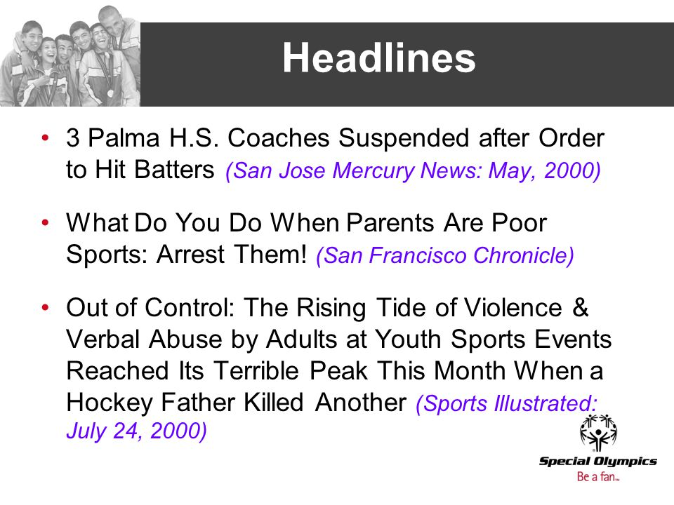 Headlines 3 Palma H.S. Coaches Suspended after Order to Hit Batters (San Jose Mercury News: May, 2000) What Do You Do When Parents Are Poor Sports: Ar