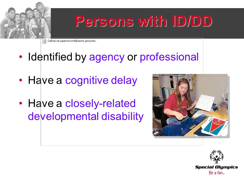 Persons with ID/DD Identified by agency or professional Have a cognitive delay Have a closely-related developmental disability