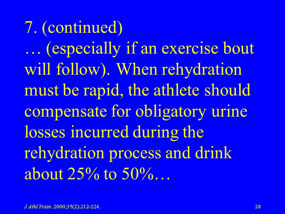 J Athl Train. 2000;35(2):212-224.28 7. (continued) … (especially if an exercise bout will follow). When rehydration must be rapid, the athlete should