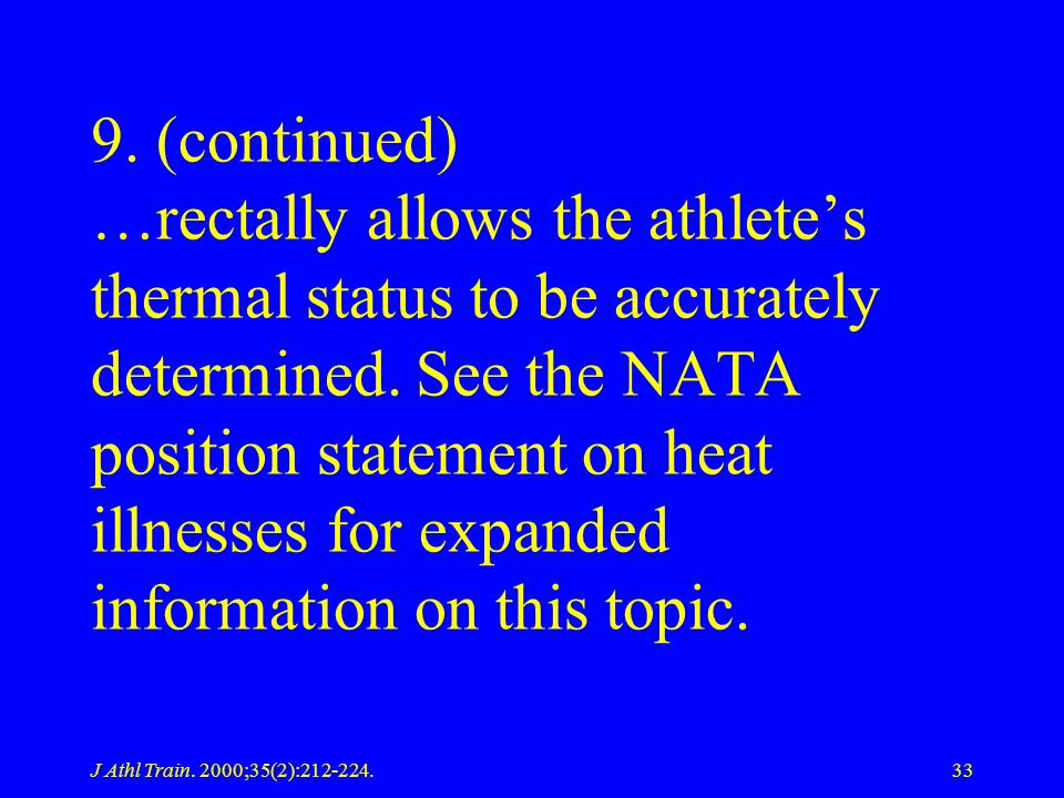 J Athl Train. 2000;35(2):212-224.33 9. (continued) …rectally allows the athletes thermal status to be accurately determined. See the NATA position sta