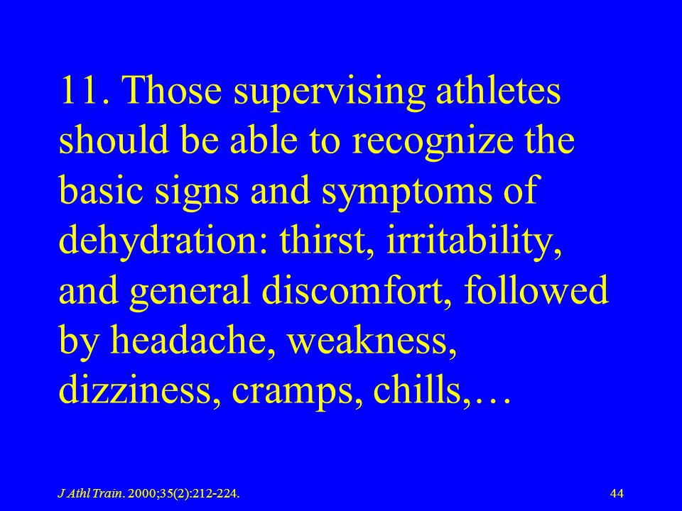 J Athl Train. 2000;35(2):212-224.44 11. Those supervising athletes should be able to recognize the basic signs and symptoms of dehydration: thirst, ir