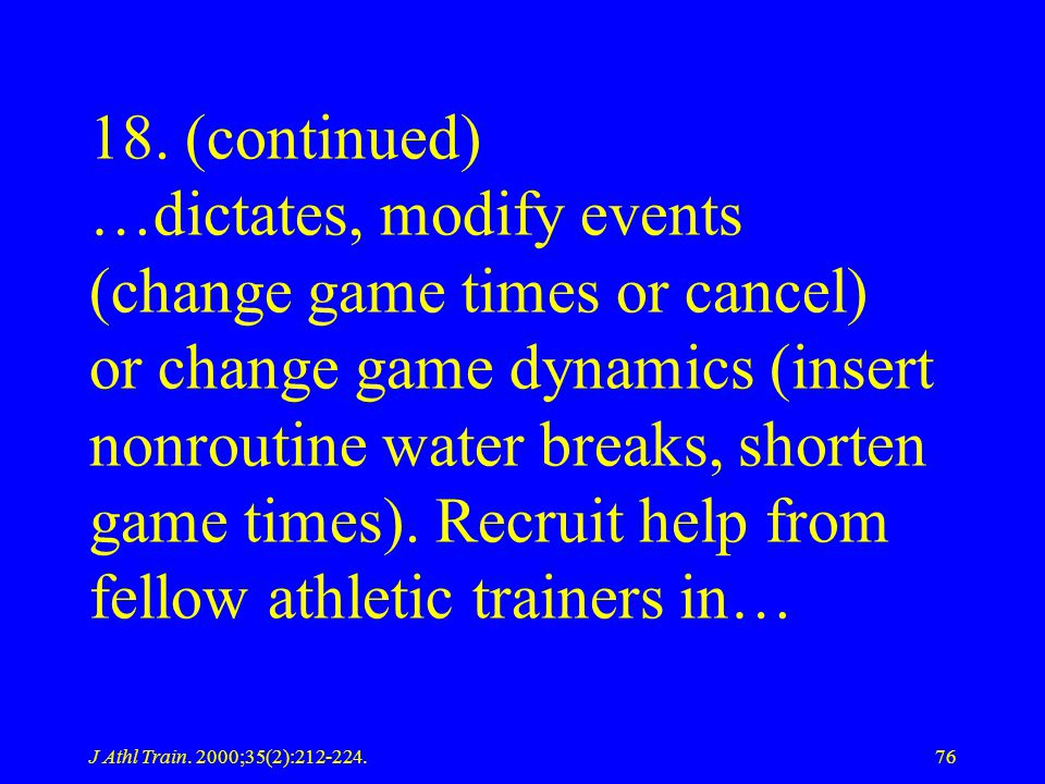J Athl Train. 2000;35(2):212-224.76 18. (continued) …dictates, modify events (change game times or cancel) or change game dynamics (insert nonroutine