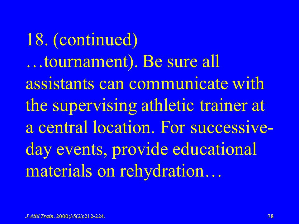 J Athl Train. 2000;35(2):212-224.78 18. (continued) …tournament). Be sure all assistants can communicate with the supervising athletic trainer at a ce