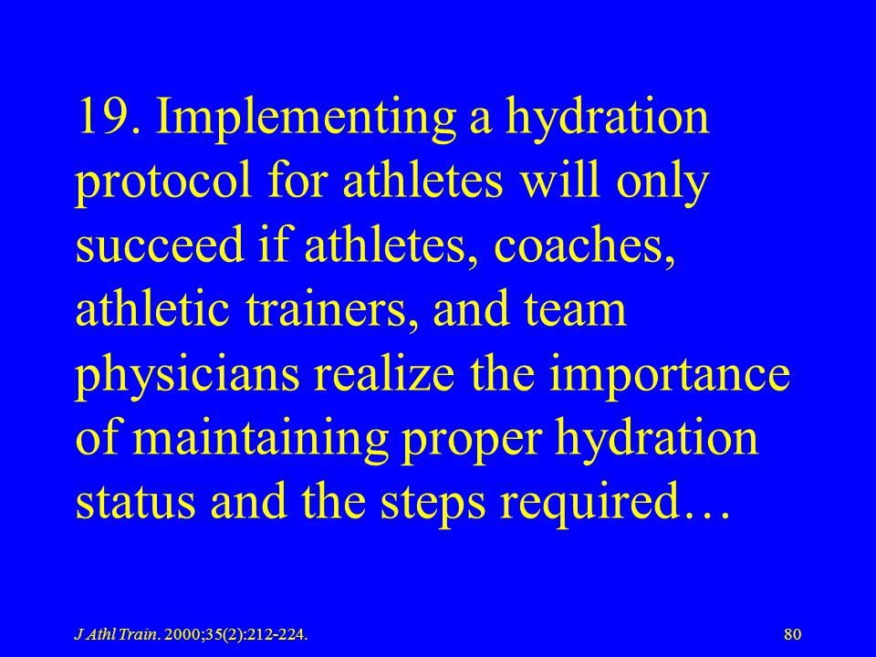 J Athl Train. 2000;35(2):212-224.80 19. Implementing a hydration protocol for athletes will only succeed if athletes, coaches, athletic trainers, and