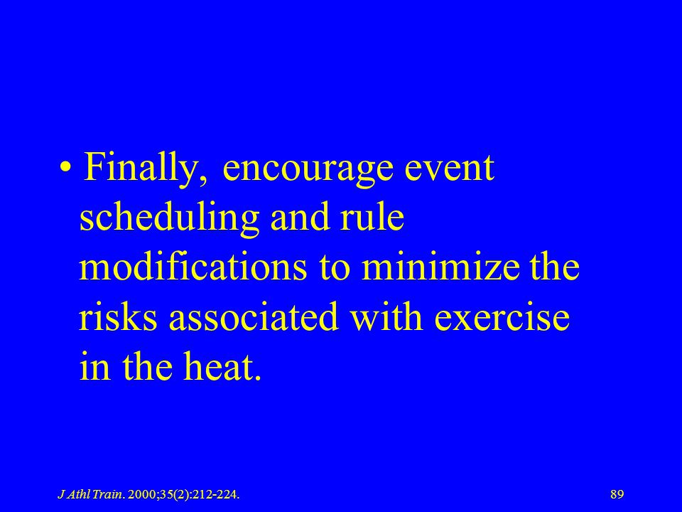 J Athl Train. 2000;35(2):212-224.89 Finally, encourage event scheduling and rule modifications to minimize the risks associated with exercise in the h