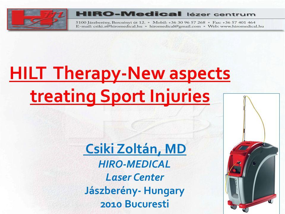 HILT Therapy-New aspects treating Sport Injuries Csiki Zoltán, MD HIRO-MEDICAL Laser Center Jászberény- Hungary 2010 Bucuresti