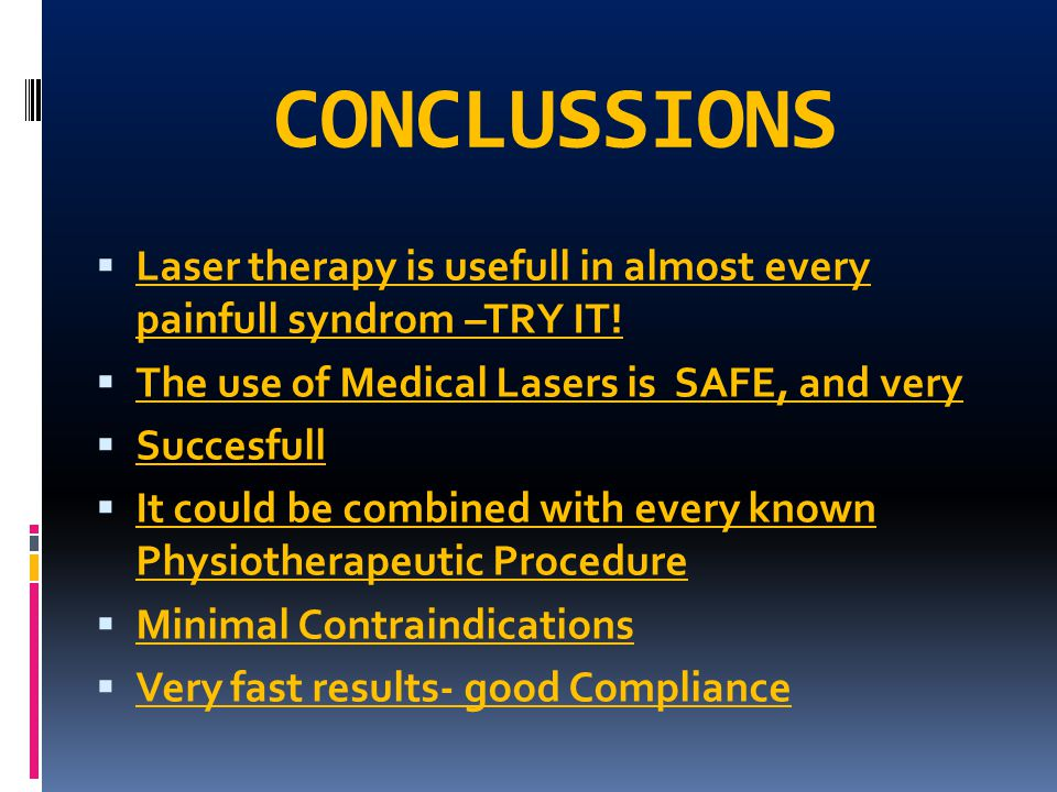 CONCLUSSIONS Laser therapy is usefull in almost every painfull syndrom –TRY IT! The use of Medical Lasers is SAFE, and very Succesfull It could be com
