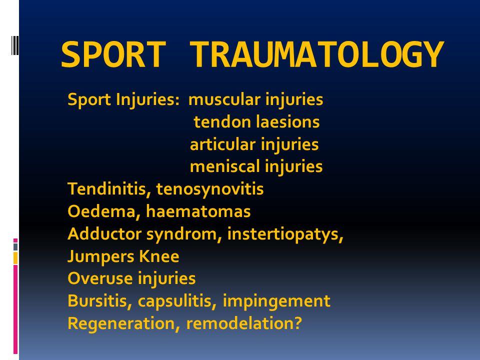 SPORT TRAUMATOLOGY Sport Injuries: muscular injuries tendon laesions articular injuries meniscal injuries Tendinitis, tenosynovitis Oedema, haematomas