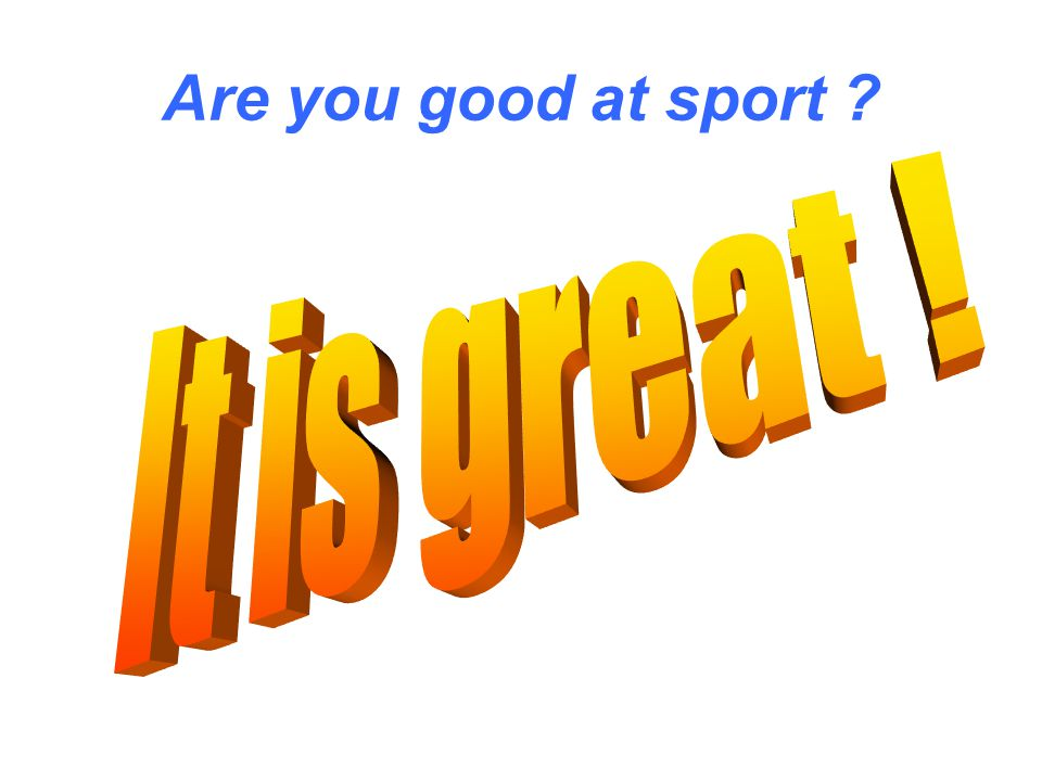 Are you good at sport ?