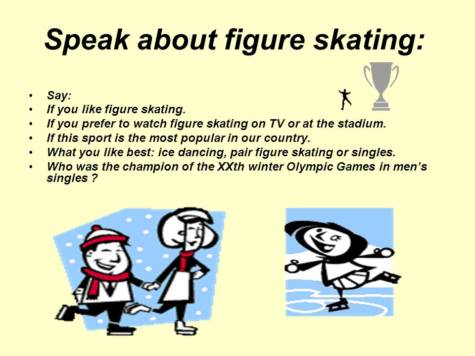 Speak about figure skating: Say: If you like figure skating.