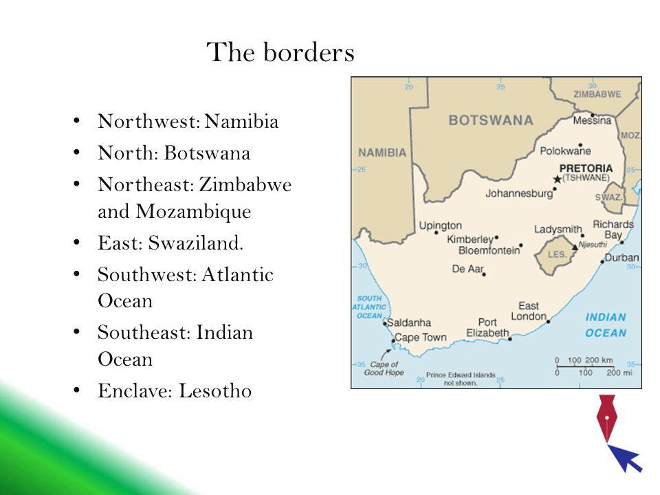 The borders Northwest: Namibia North: Botswana Northeast: Zimbabwe and Mozambique East: Swaziland.