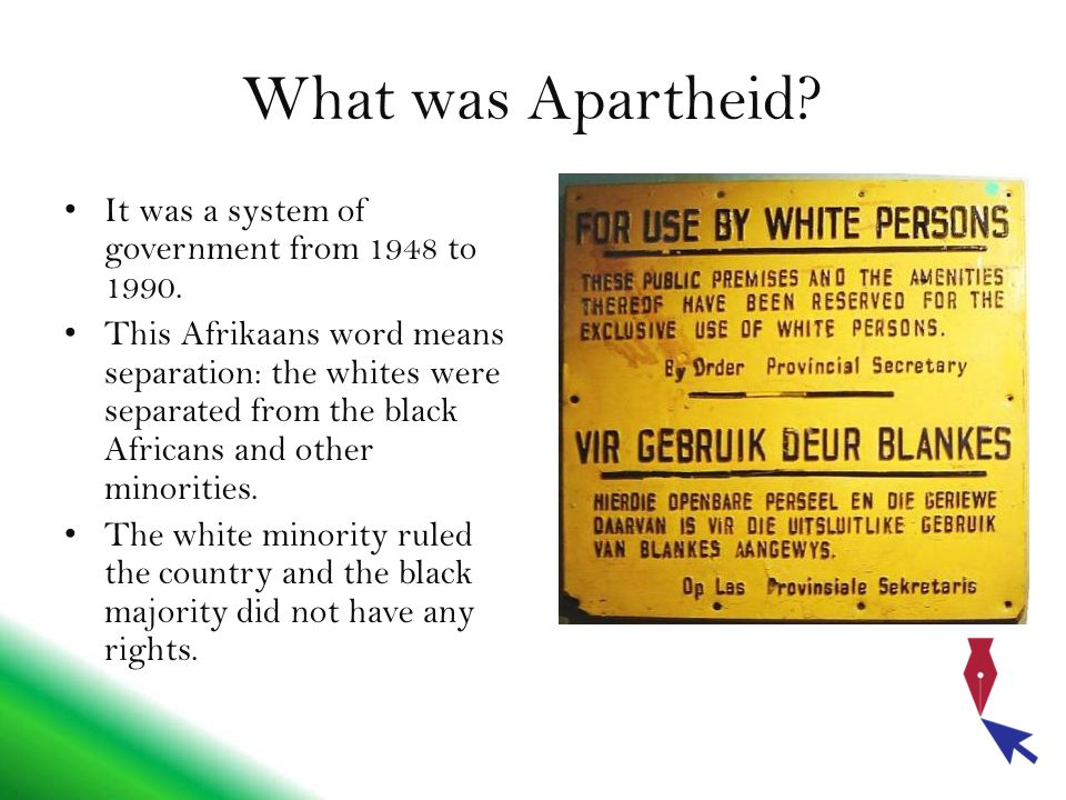 What was Apartheid. It was a system of government from 1948 to 1990.