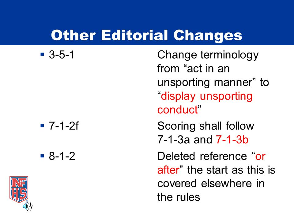 Other Editorial Changes 3-5-1Change terminology from act in an unsporting manner todisplay unsporting conduct 7-1-2fScoring shall follow 7-1-3a and 7-1-3b 8-1-2Deleted reference or after the start as this is covered elsewhere in the rules