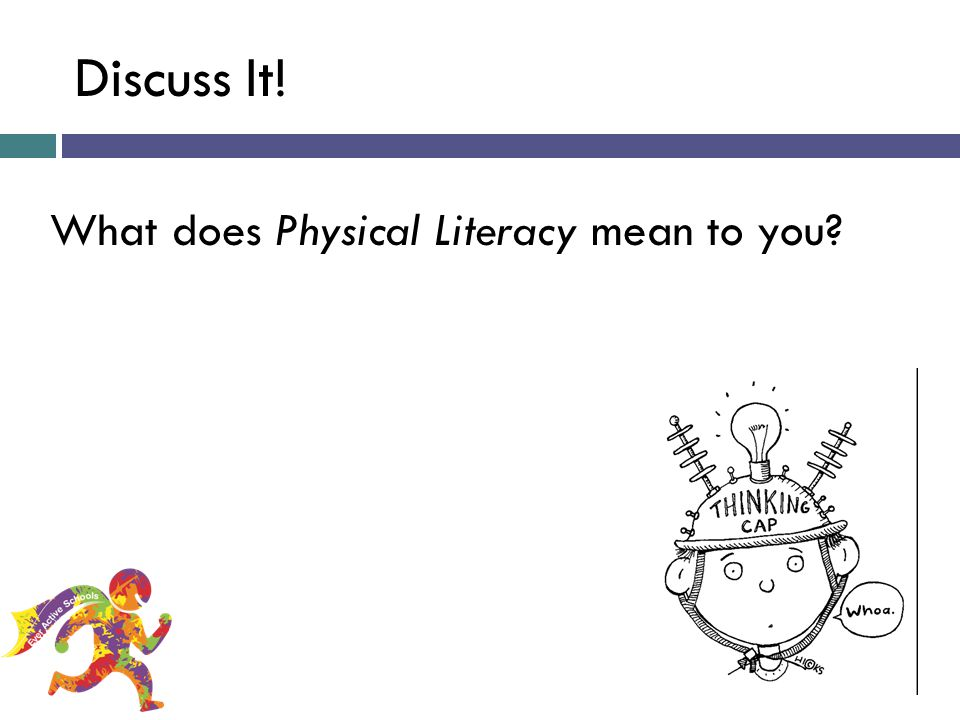 Discuss It! What does Physical Literacy mean to you? Ever Active Schools: A Taste of FMS