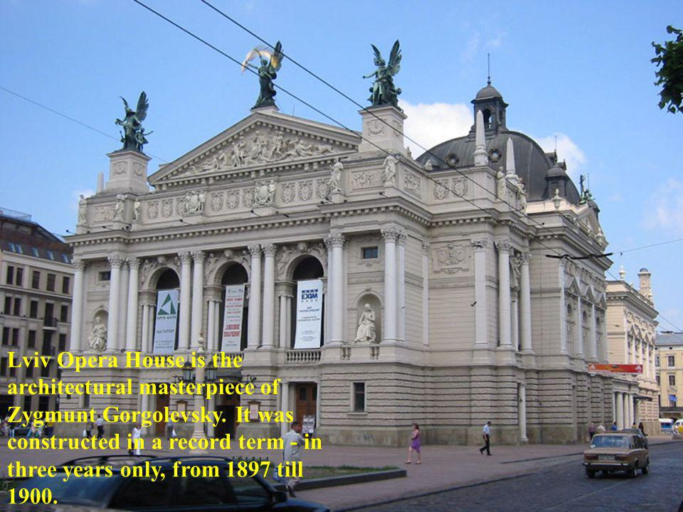 Lviv Opera House is the architectural masterpiece of Zygmunt Gorgolevsky. It was constructed in a record term - in three years only, from 1897 till 19